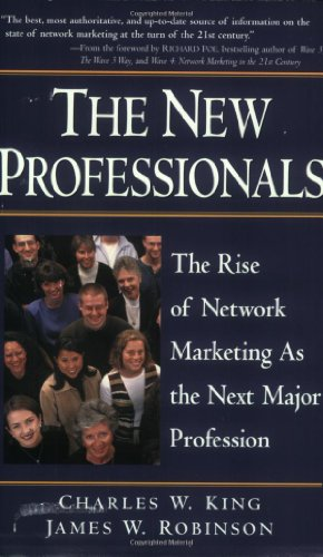 The New Professionals: The Rise of Network Marketing As the Next Major Profession: Robinson, James ...