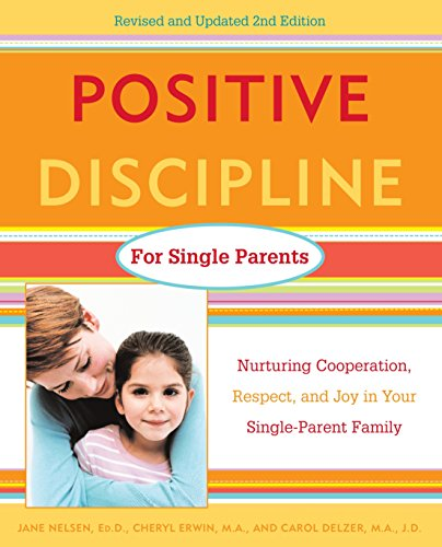 9780761520115: Positive Discipline for Single Parents : Nurturing, Cooperation, Respect and Joy in Your Single-Parent Family