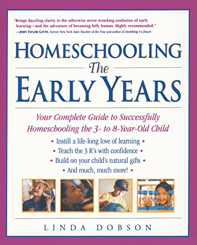 Download Homeschooling: The Early Years: Your Complete Guide to Successfully Homeschooling the 3- to 8- Year-Old Child