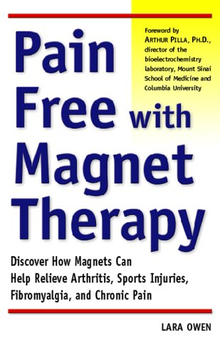 9780761520863: Pain Free With Magnet Therapy: Discover How Magnets Can Help Relieve Your Pain from Arthritis, Sports Injuries, Fibromyalgia, and Chronic Pain