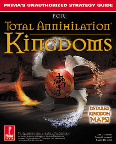 Total Annihilation Kingdoms: Prima's Unauthorized Strategy Guide (0761521011) by Bell, Joe Grant; Honeywell, Steve