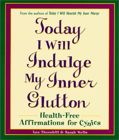 9780761521099: Today I Will Indulge My Inner Glutton: Health-Free Affirmations for Cynics