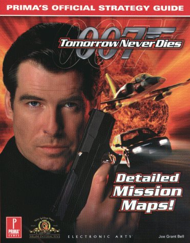 Tomorrow Never Dies: Prima's Official Strategy Guide (0761521445) by Joe Grant Bell