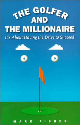 9780761521686: The Golfer and the Millionaire: It's About Having the Drive to Succeed
