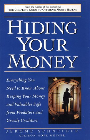 9780761523406: Hiding Your Money : Everything You Need to Know About Keeping Your Money and Valuables Safe from Predators and Greedy Creditors