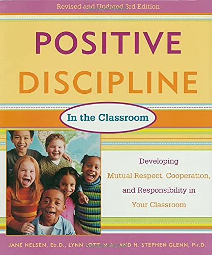 9780761524212: Positive Discipline in the Classroom, Revised 3rd Edition: Developing Mutual Respect, Cooperation, and Responsibility in Your Classroom