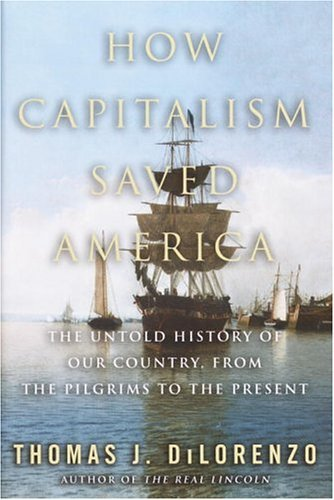 9780761525264: How Capitalism Saved America: The Untold History of Our Country, from the Pilgrims to the Present