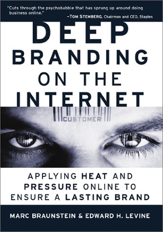 9780761525325: Deep Branding on the Internet : Applying Heat and Pressure Online to Ensure a Lasting Brand