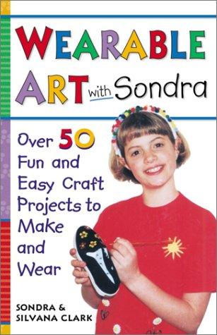 9780761525400: Wearable Art With Sondra : Over 75 Fun and Easy Craft Projects to Make and Wear