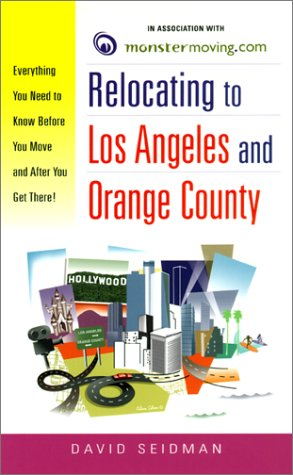 9780761525660: Relocating to Los Angeles and Orange County: Everything You Need to Know Before You Move and After You Get There!