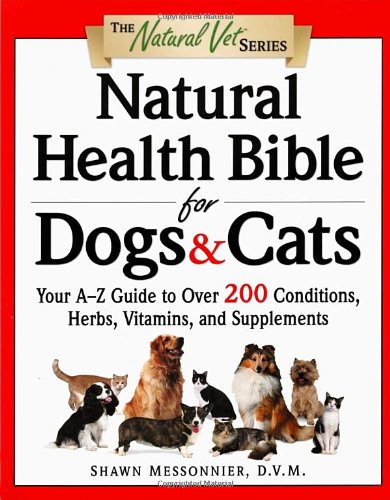 9780761526735: Natural Health Bible for Dogs & Cats : Your A-Z Guide to Over 200 Conditions, Herbs, Vitamins, and Supplements