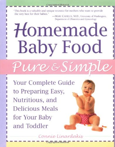 9780761527909: Homemade Baby Food Pure and Simple: Your Complete Guide to Preparing Easy, Nutritious, and Delicious Meals for Your Baby and Toddler