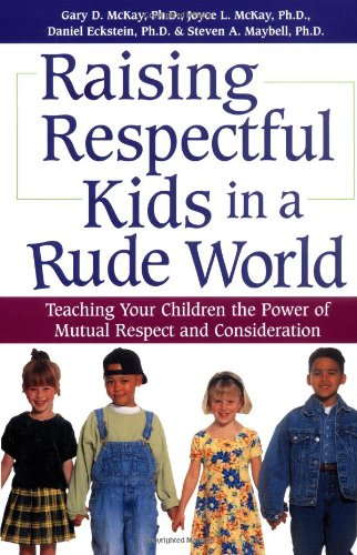 9780761528111: Raising Respectful Kids in a Rude World: Teaching Your Children the Power of Mutual Respect and Consideration