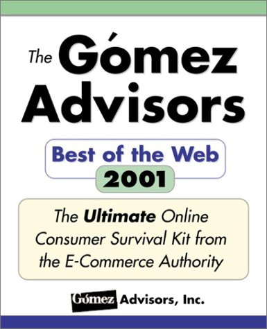 Gomez Best of the Web Guide, 2001 - Discover the Best Sites for: Brokers, Auctions, Books, Gifts, ...
