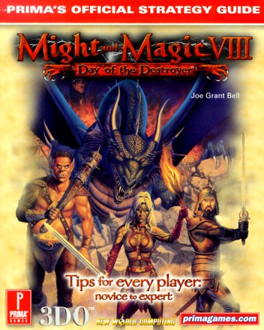Might & Magic VIII: Day of the Destroyer: Prima's Official Strategy Guide: Bell, Joe Grant