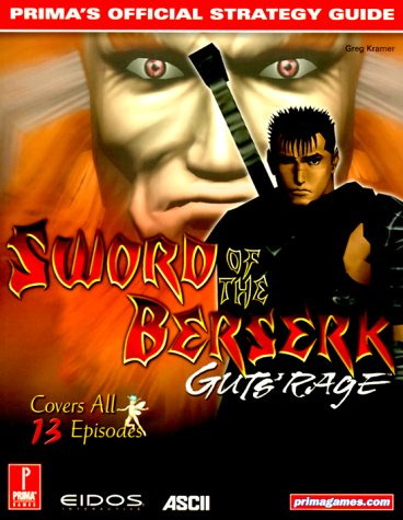 9780761528692: Sword of the Berserk: Guts' Rage, Prima's Official Strategy Guide [Covers All 13 Episodes]
