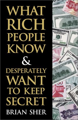 9780761529477: What Rich People Know & Desperately Want to Keep Secret