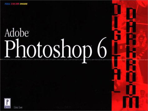 Adobe Photoshop 6 Digital Darkroom (9780761531630) by Lisa Lee