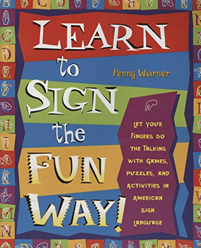 9780761532637: Learn to Sign the Fun Way: Let Your Fingers Do the Talking with Games, Puzzles, and Activities in American Sign Language
