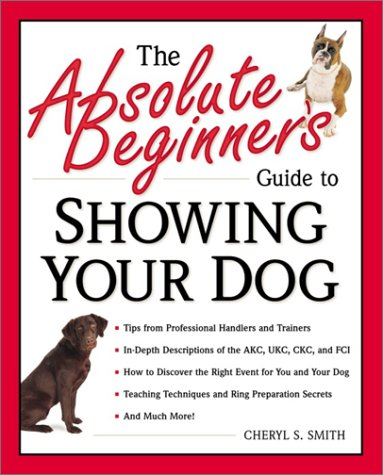 9780761533597: The Absolute Beginner's Guide to Showing Your Dog