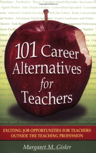 9780761534525: 101 Career Alternatives for Teachers: Exciting Job Opportunities for Teachers Outside the Teaching Profession