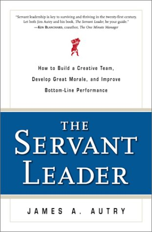 9780761535355: The Servant Leader: How to Build a Creative Team, Develop Great Morale, and Improve Bottom-Line Performance