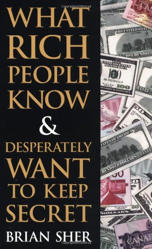 9780761535409: What Rich People Know & Desperately Want to Keep Secret