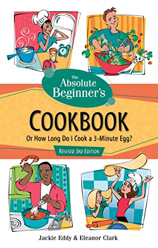 9780761535461: Absolute Beginner's Cookbook, Revised 3rd Edition: Or How Long Do I Cook a 3 Minute Egg?