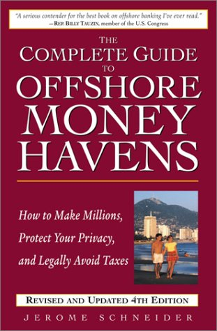 9780761535485: The Complete Guide to Offshore Money Havens, Revised and Updated 4th Edition: How to Make Millions, Protect Your Privacy, and Legally Avoid Taxes