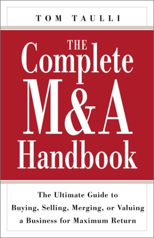 9780761535614: The Complete M&A Handbook: The Ultimate Guide to Buying, Selling, Merging, or Valuing a Business for Maximum Return