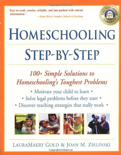9780761535881: Homeschooling Your Child Step-by-Step: 100 Simple Solutions to Homeschooling Toughest Problems