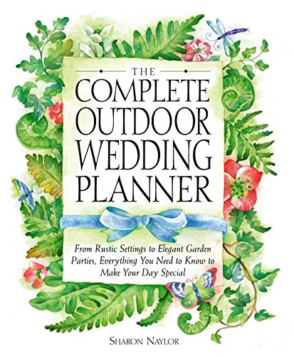 9780761535980: The Complete Outdoor Wedding Planner: From Rustic Settings to Elegant Garden Parties, Everything You Need to Know to Make Your Day Special
