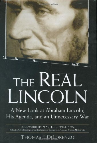 9780761536413: The Real Lincoln: A New Look at Abraham Lincoln, His Agenda, and an Unnecessary War