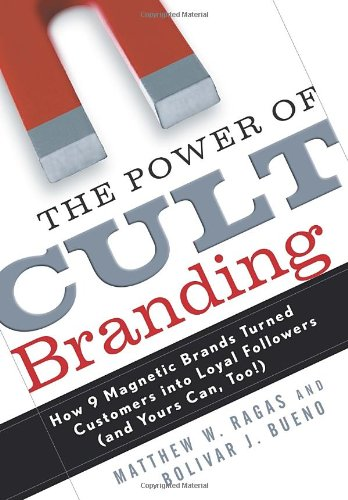 9780761536949: The Power of Cult Branding: How 9 Magnetic Brands Turned Customers into Loyal Followers (and Yours Can, Too!)