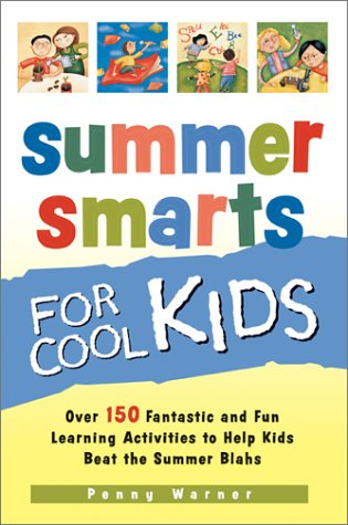 Summer Smarts for Cool Kids: Over 150 Fantastic and Fun Learning Activities to Help Kids Beat the ...