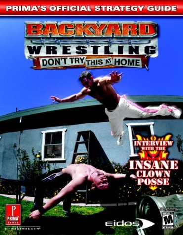 Backyard Wrestling: Don't Try This at Home (Prima's Official Strategy Guide) (9780761544647) by Prima Games