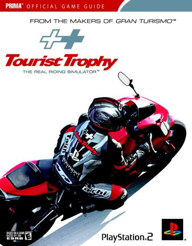 Tourist Trophy: The Real Riding Simulator (Prima Official Game Guide) (0761553568) by Bell, Joe Grant