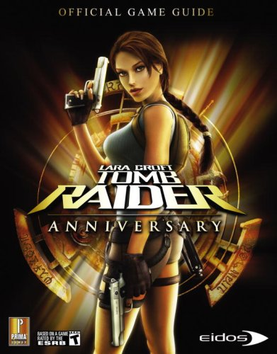 9780761556169: Lara Croft Tomb Raider Anniversary: Prima Official Game Guide with Poster: Official Strategy Guide (Prima Official Game Guides)