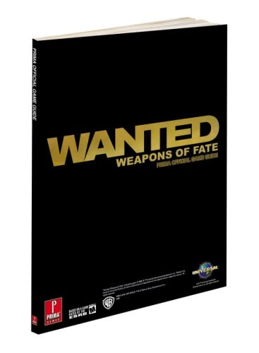 Wanted: Weapons of Fate: Prima Official Game Guide (Prima Official Game Guides) (0761561773) by [???]