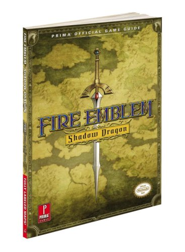 Fire Emblem: Shadow Dragon: Prima Official Game Guide (Prima Official Game Guides): Stephen ...