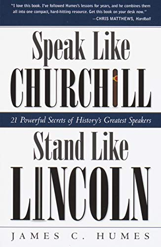 9780761563518: Speak Like Churchill, Stand Like Lincoln: 21 Powerful Secrets of History's Greatest Speakers