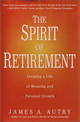 The Spirit of Retirement: Creating a Life: Autry, James A.