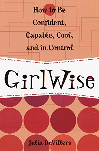 GirlWise: How to Be Confident, Capable, Cool,: DeVillers, Julia