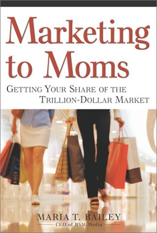 9780761563662: Marketing to Moms: Getting Your Share of the Trillion-Dollar Market