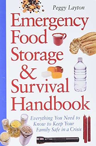 Emergency Food Storage & Survival Handbook: Everything You Need to Know to Keep Your Family Safe in a Crisis (9780761563679) by Layton, Peggy