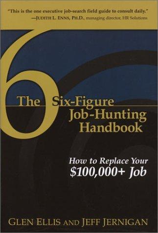 The Six-Figure Job-Hunting Handbook: How to Replace Your $100,000+ Job: Glen Ellis