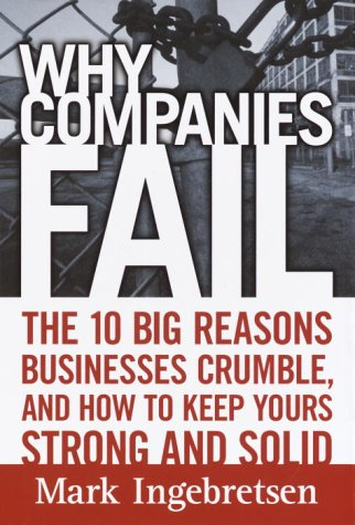 9780761563747: Why Companies Fail: The 10 Big Reasons Businesses Crumble, and How to Keep Yours Strong and Solid