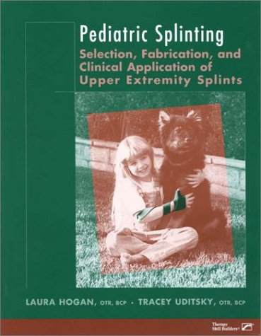 9780761615149: Pediatric Splinting: Selection, Fabrication, and Clinical Application of Upper Extremity Splints