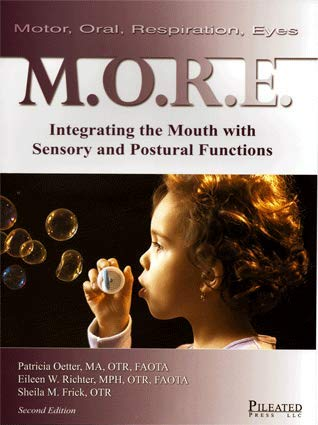 M.O.R.E: Integrating the Mouth With Sensory and: Patricia Oetter, Eileen