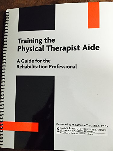 9780761647126: Training the Physical Therapist Aide: A Guide for the Rehabilitation Professional